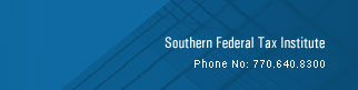 Southern Federal Tax Institute 2107 North Decatur Road, PMB 521, Decatur, Georgia 30033